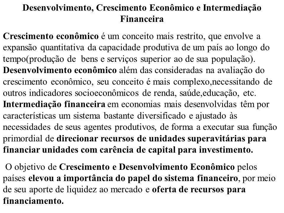 Desenvolvimento, Crescimento Econômico e Intermediação Financeira Crescimento econômico é um conceito mais restrito, que envolve a expansão quantitati