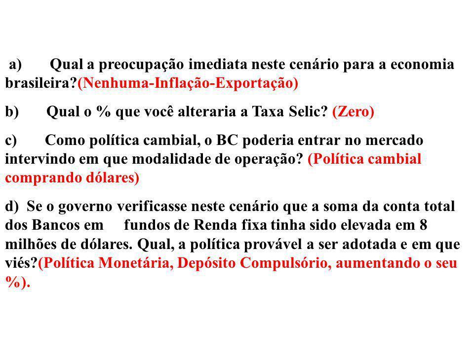 a) Qual a preocupação imediata neste cenário para a economia brasileira?(Nenhuma-Inflação-Exportação) b) Qual o % que você alteraria a Taxa Selic? (Ze