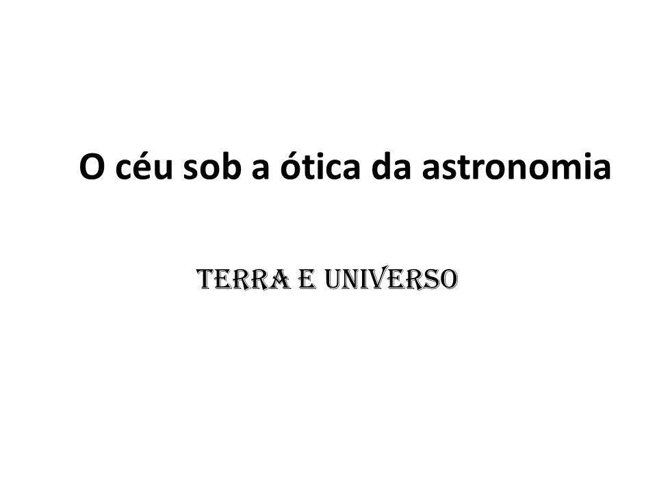 O céu sob a ótica da astronomia Terra e Universo