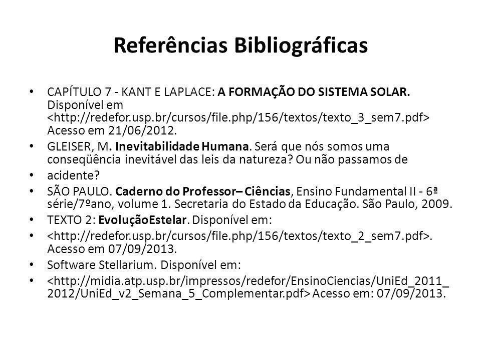Referências Bibliográficas CAPÍTULO 7 - KANT E LAPLACE: A FORMAÇÃO DO SISTEMA SOLAR. Disponível em Acesso em 21/06/2012. GLEISER, M. Inevitabilidade H