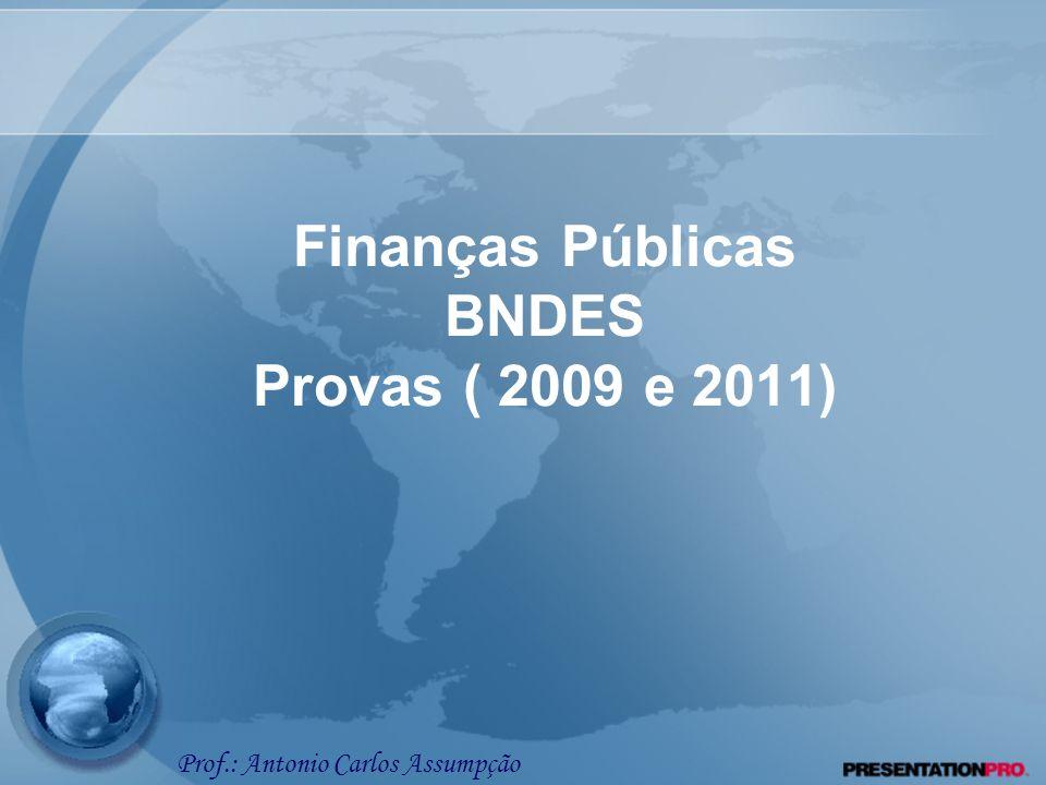 Finanças Públicas BNDES Provas ( 2009 e 2011) Prof.: Antonio Carlos Assumpção