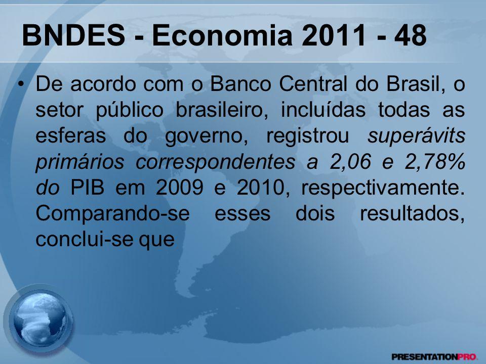 BNDES - Economia 2011 - 48 De acordo com o Banco Central do Brasil, o setor público brasileiro, incluídas todas as esferas do governo, registrou super