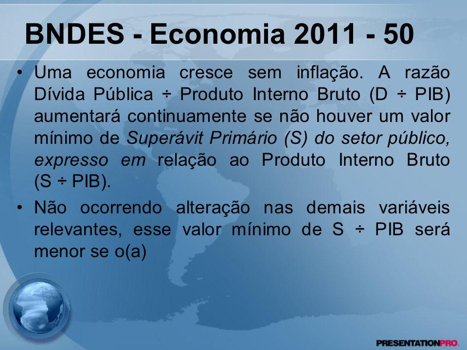 Uma economia cresce sem inflação. A razão Dívida Pública ÷ Produto Interno Bruto (D ÷ PIB) aumentará continuamente se não houver um valor mínimo de Su