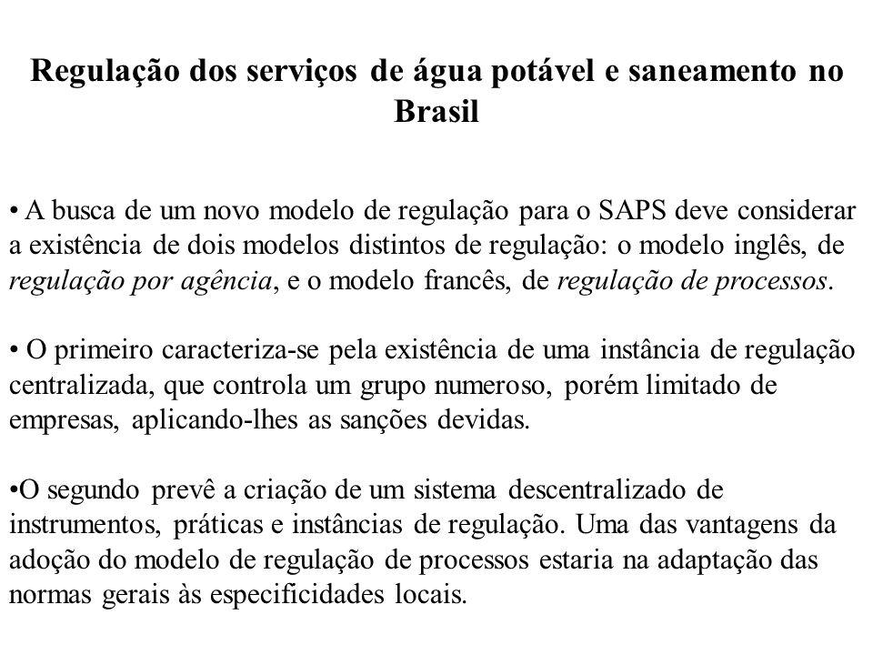 Regulação dos serviços de água potável e saneamento no Brasil A busca de um novo modelo de regulação para o SAPS deve considerar a existência de dois