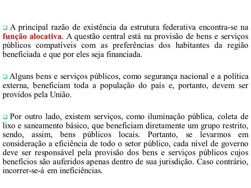 A principal razão de existência da estrutura federativa encontra-se na função alocativa. A questão central está na provisão de bens e serviços público