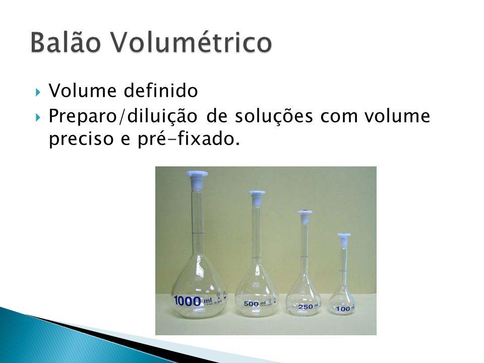 Volume definido Preparo/diluição de soluções com volume preciso e pré-fixado.