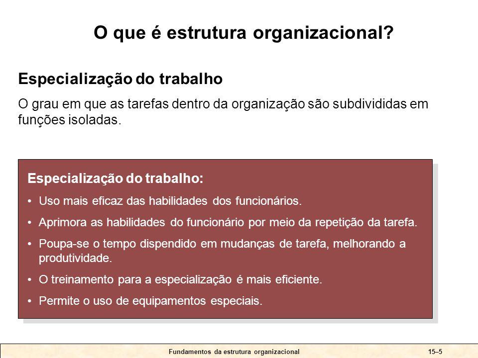 15–5 Especialização do trabalho: Uso mais eficaz das habilidades dos funcionários.