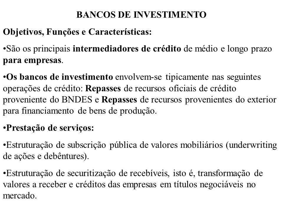 BANCOS DE INVESTIMENTO Objetivos, Funções e Características: São os principais intermediadores de crédito de médio e longo prazo para empresas. Os ban