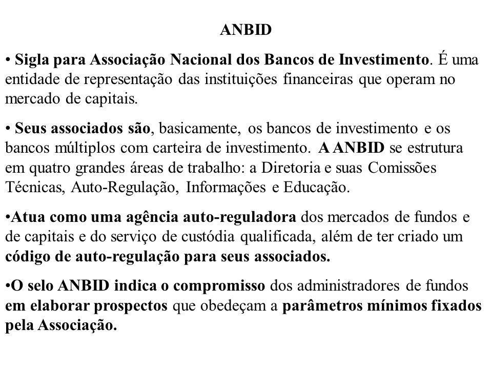 ANBID- Associação Nacional dos Bancos de Investimento A ANBID é portanto uma entidade de representação do segmento das instituições financeiras que operam no mercado de capitais.