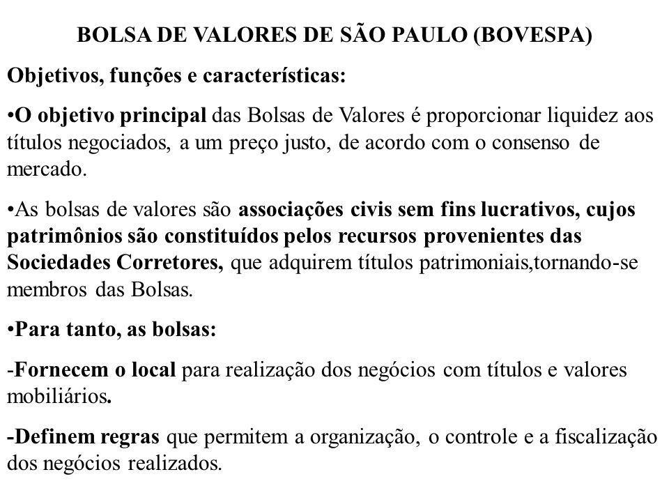 BOLSA DE VALORES DE SÃO PAULO (BOVESPA) Objetivos, funções e características: O objetivo principal das Bolsas de Valores é proporcionar liquidez aos t