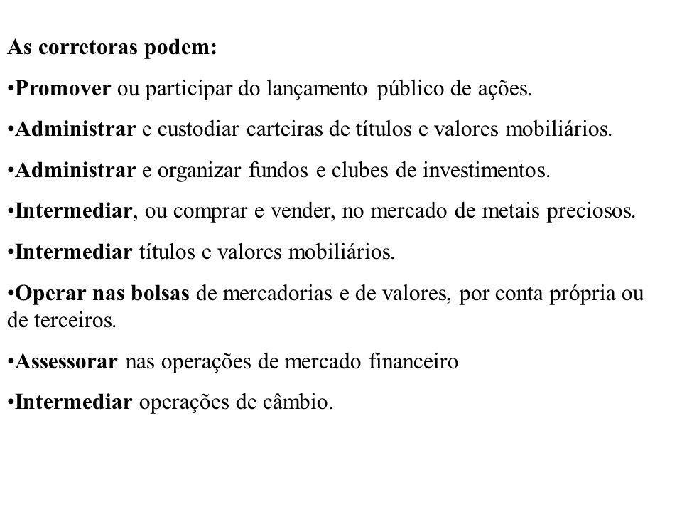As corretoras podem: Promover ou participar do lançamento público de ações.