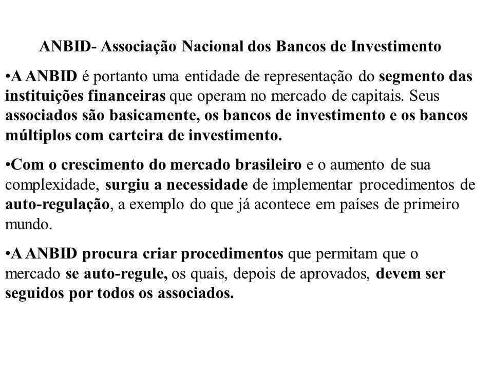 ANBID- Associação Nacional dos Bancos de Investimento A ANBID é portanto uma entidade de representação do segmento das instituições financeiras que op
