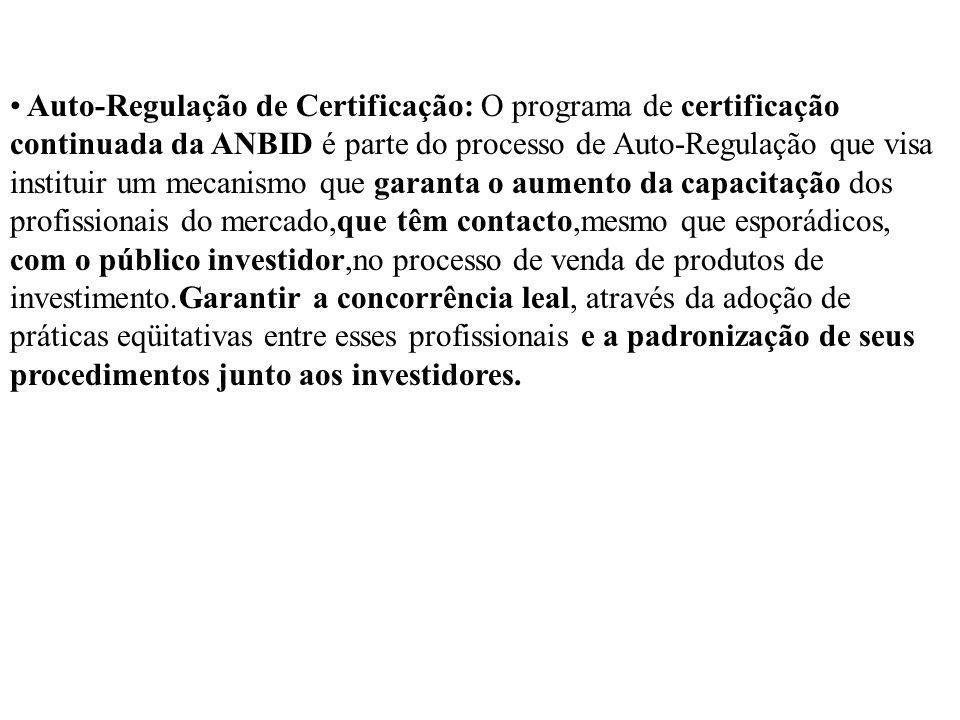 Auto-Regulação de Certificação: O programa de certificação continuada da ANBID é parte do processo de Auto-Regulação que visa instituir um mecanismo q