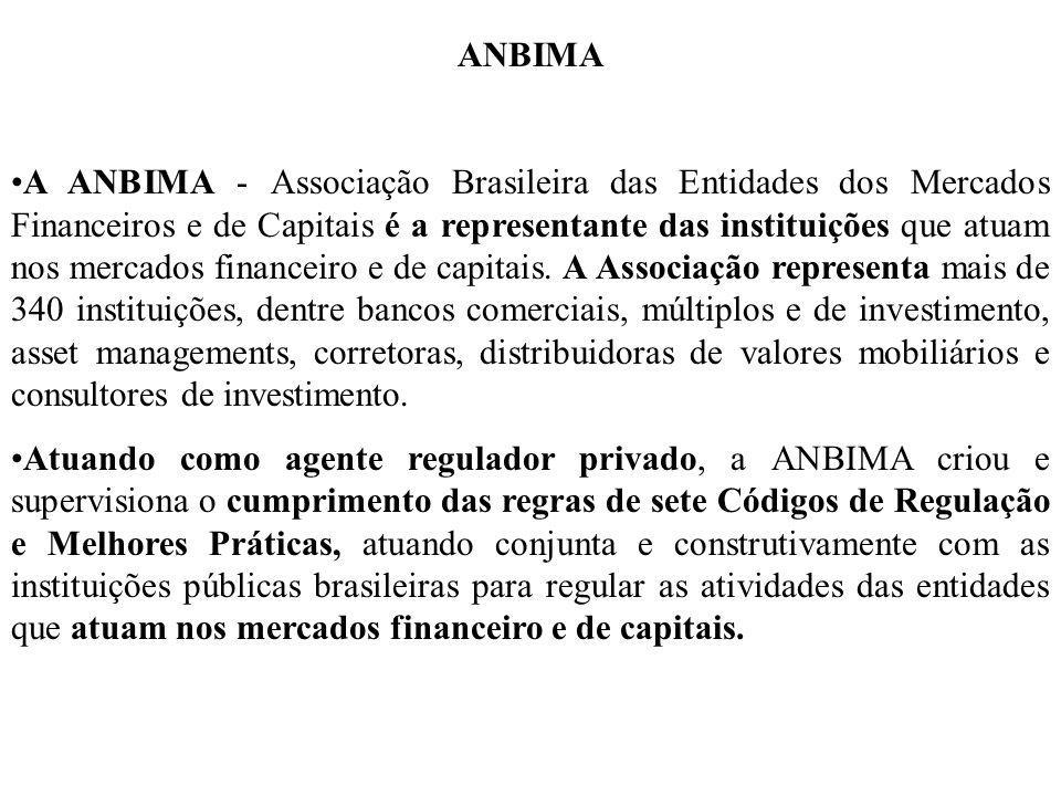 ANBIMA A ANBIMA - Associação Brasileira das Entidades dos Mercados Financeiros e de Capitais é a representante das instituições que atuam nos mercados