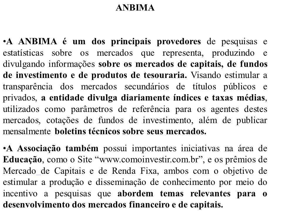 ANBIMA A ANBIMA é um dos principais provedores de pesquisas e estatísticas sobre os mercados que representa, produzindo e divulgando informações sobre