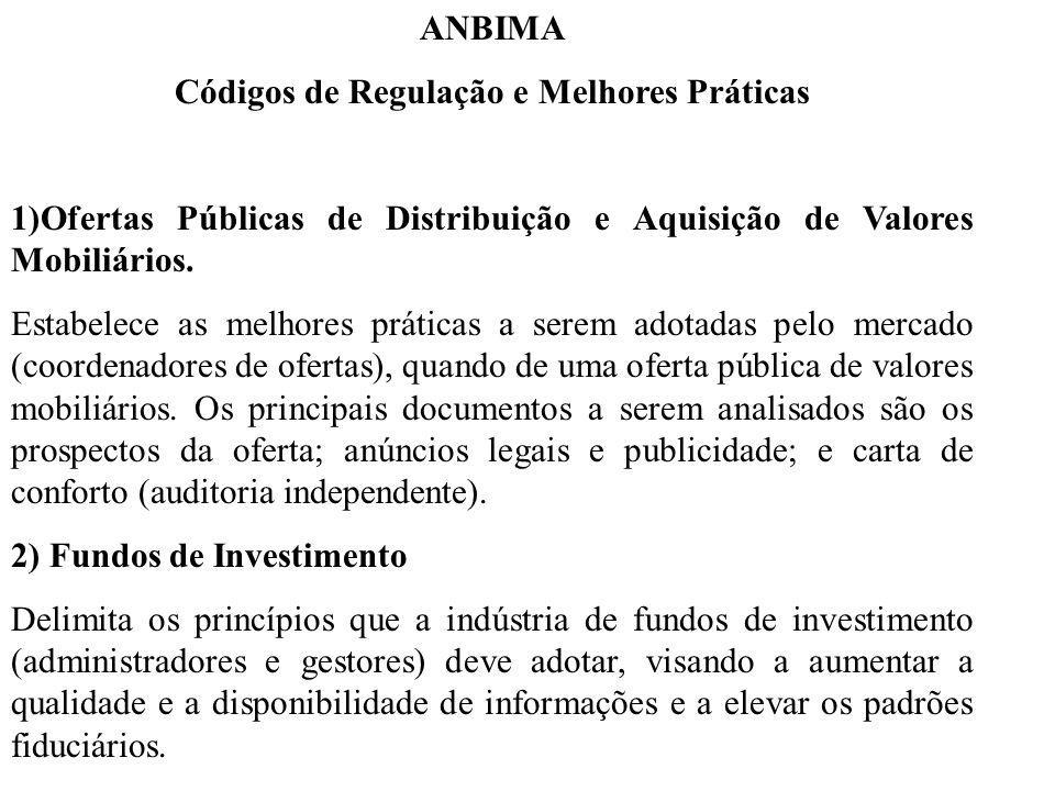 ANBIMA Códigos de Regulação e Melhores Práticas 1)Ofertas Públicas de Distribuição e Aquisição de Valores Mobiliários. Estabelece as melhores práticas