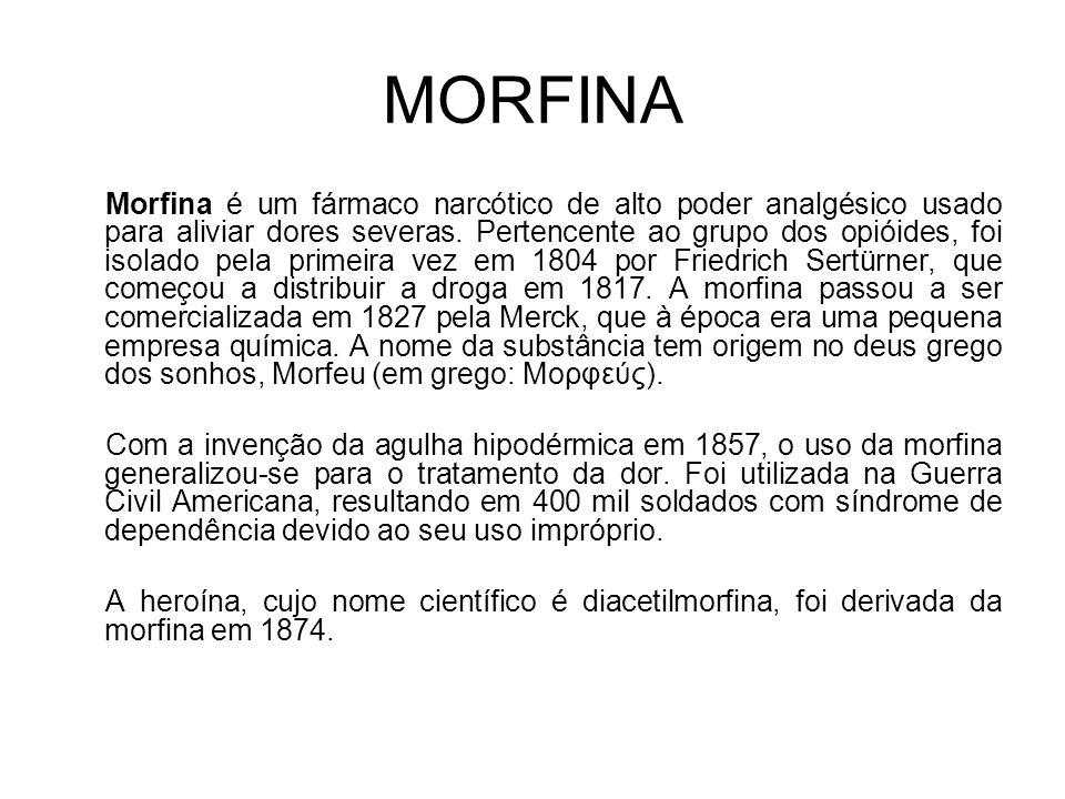 MORFINA Morfina é um fármaco narcótico de alto poder analgésico usado para aliviar dores severas.