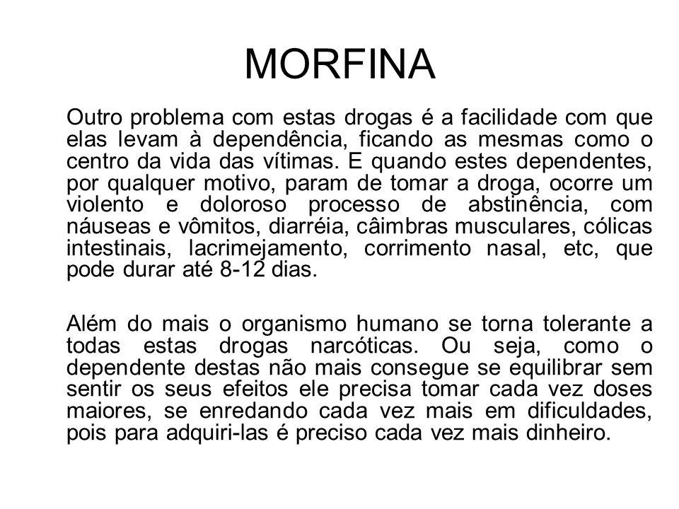 MORFINA Outro problema com estas drogas é a facilidade com que elas levam à dependência, ficando as mesmas como o centro da vida das vítimas.