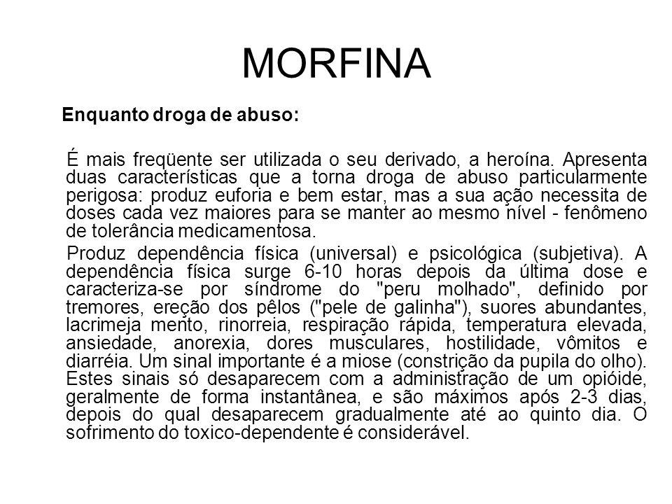 MORFINA Enquanto droga de abuso: É mais freqüente ser utilizada o seu derivado, a heroína.