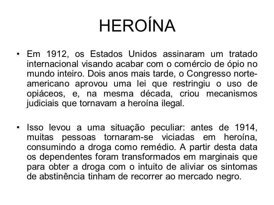 HEROÍNA Em 1912, os Estados Unidos assinaram um tratado internacional visando acabar com o comércio de ópio no mundo inteiro.