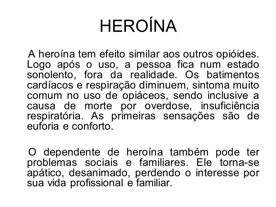 HEROÍNA A heroína tem efeito similar aos outros opióides.