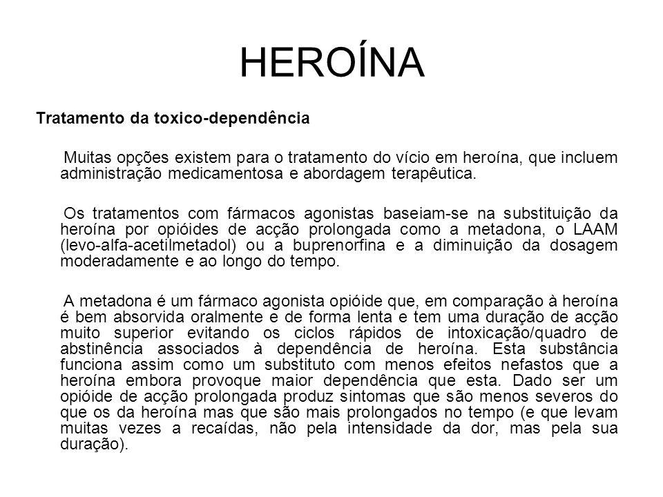 HEROÍNA Tratamento da toxico-dependência Muitas opções existem para o tratamento do vício em heroína, que incluem administração medicamentosa e abordagem terapêutica.
