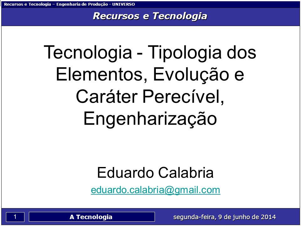 Recursos e Tecnologia – Engenharia de Produção - UNIVERSO 1 segunda-feira, 9 de junho de 2014 A Tecnologia Recursos e Tecnologia Tecnologia - Tipologi