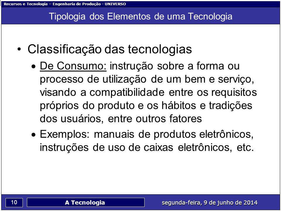 Recursos e Tecnologia – Engenharia de Produção - UNIVERSO 10 segunda-feira, 9 de junho de 2014 A Tecnologia Tipologia dos Elementos de uma Tecnologia