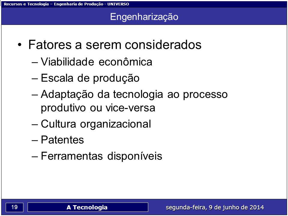 Recursos e Tecnologia – Engenharia de Produção - UNIVERSO 19 segunda-feira, 9 de junho de 2014 A Tecnologia Engenharização Fatores a serem considerado