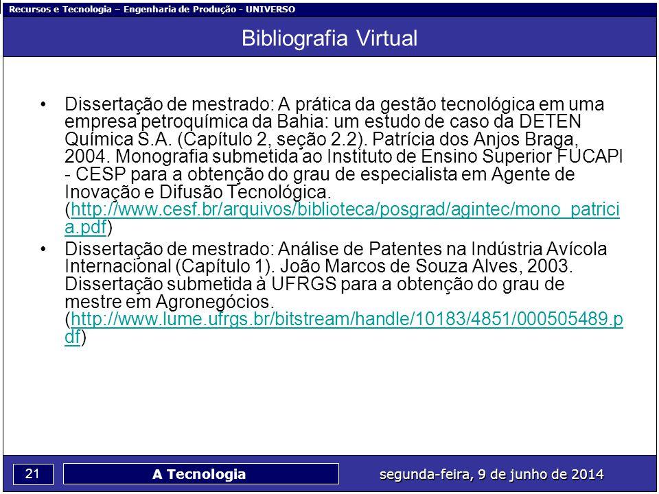 Recursos e Tecnologia – Engenharia de Produção - UNIVERSO 21 segunda-feira, 9 de junho de 2014 A Tecnologia Bibliografia Virtual Dissertação de mestra