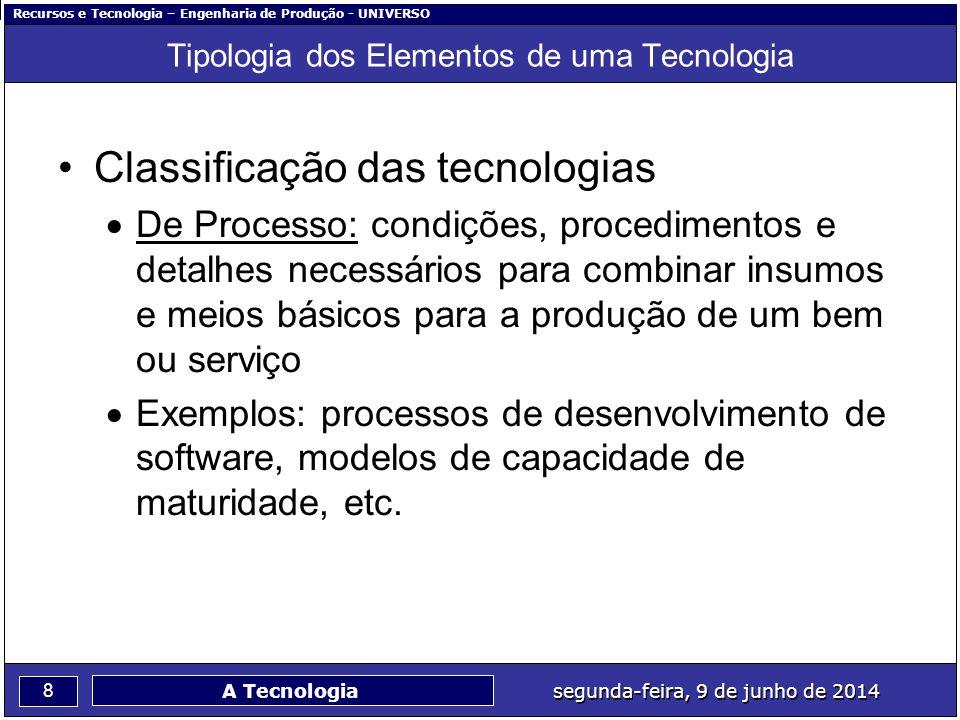 Recursos e Tecnologia – Engenharia de Produção - UNIVERSO 8 segunda-feira, 9 de junho de 2014 A Tecnologia Tipologia dos Elementos de uma Tecnologia C
