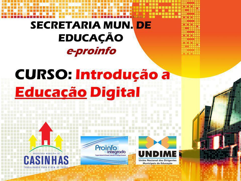 SECRETARIA MUN. DE EDUCAÇÃO e-proinfo CURSO: Introdução a Educação Digital