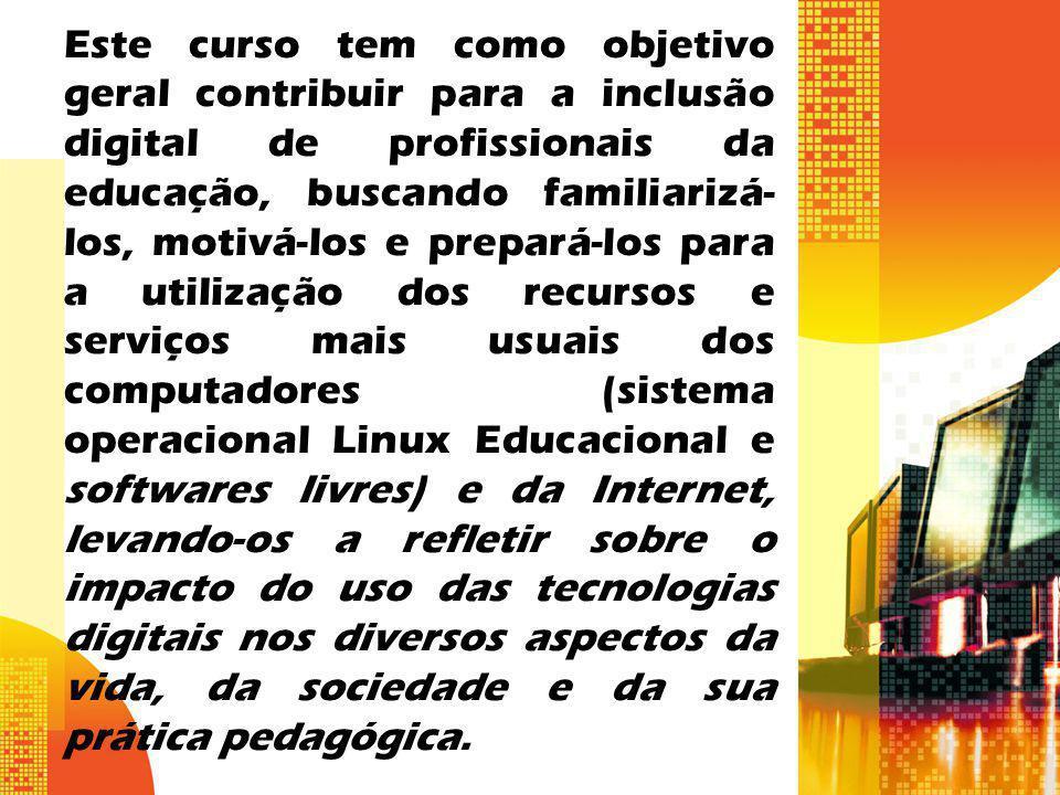 Este curso tem como objetivo geral contribuir para a inclusão digital de profissionais da educação, buscando familiarizá- los, motivá-los e prepará-lo