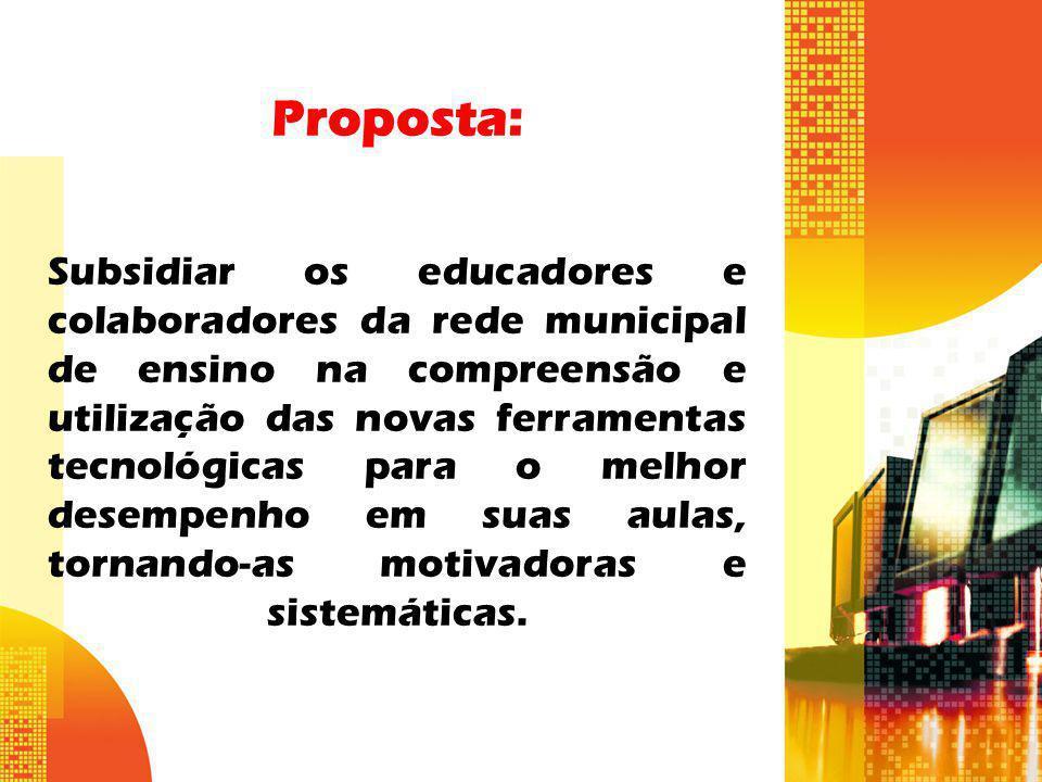 Proposta: Subsidiar os educadores e colaboradores da rede municipal de ensino na compreensão e utilização das novas ferramentas tecnológicas para o me