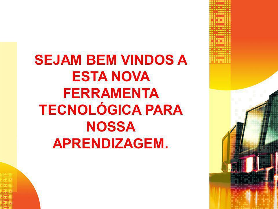 SEJAM BEM VINDOS A ESTA NOVA FERRAMENTA TECNOLÓGICA PARA NOSSA APRENDIZAGEM.