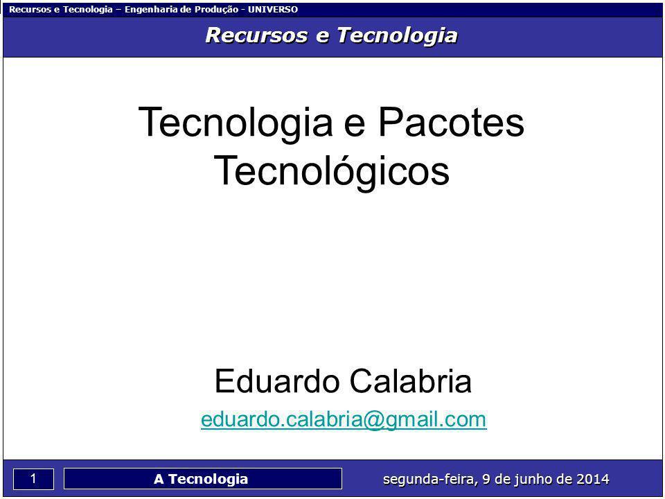 Recursos e Tecnologia – Engenharia de Produção - UNIVERSO 1 segunda-feira, 9 de junho de 2014 A Tecnologia Recursos e Tecnologia Tecnologia e Pacotes