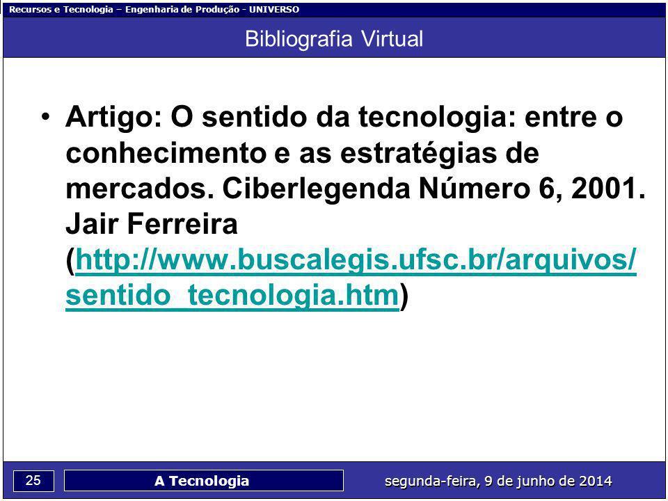 Recursos e Tecnologia – Engenharia de Produção - UNIVERSO 25 segunda-feira, 9 de junho de 2014 A Tecnologia Bibliografia Virtual Artigo: O sentido da