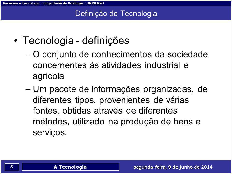 Recursos e Tecnologia – Engenharia de Produção - UNIVERSO 3 segunda-feira, 9 de junho de 2014 A Tecnologia Definição de Tecnologia Tecnologia - defini
