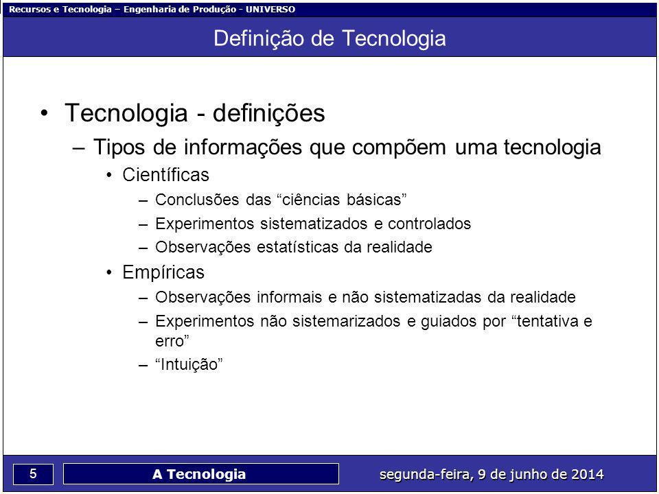 Recursos e Tecnologia – Engenharia de Produção - UNIVERSO 5 segunda-feira, 9 de junho de 2014 A Tecnologia Definição de Tecnologia Tecnologia - defini