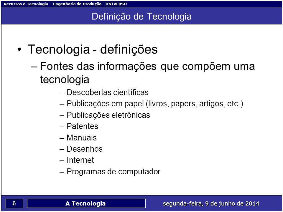 Recursos e Tecnologia – Engenharia de Produção - UNIVERSO 6 segunda-feira, 9 de junho de 2014 A Tecnologia Definição de Tecnologia Tecnologia - defini