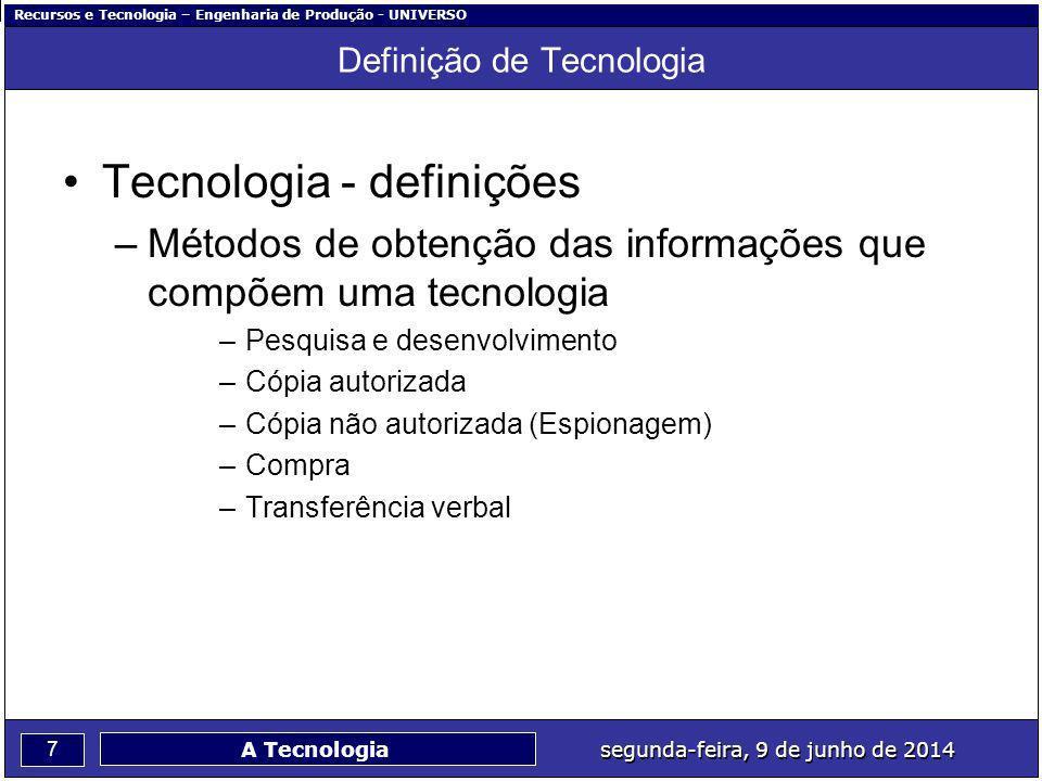Recursos e Tecnologia – Engenharia de Produção - UNIVERSO 7 segunda-feira, 9 de junho de 2014 A Tecnologia Definição de Tecnologia Tecnologia - defini