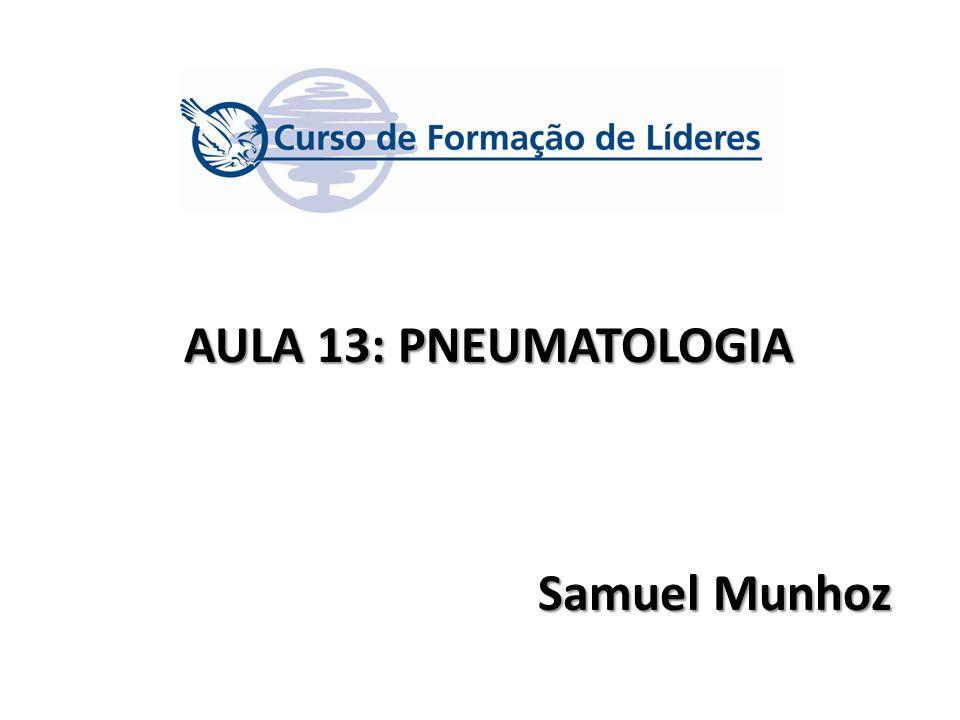 AULA 13: PNEUMATOLOGIA Samuel Munhoz