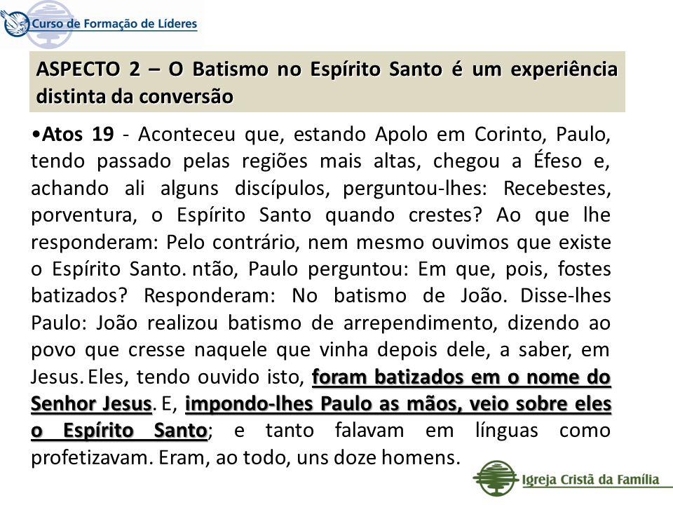 foram batizados em o nome do Senhor Jesusimpondo-lhes Paulo as mãos, veio sobre eles o Espírito SantoAtos 19 - Aconteceu que, estando Apolo em Corinto