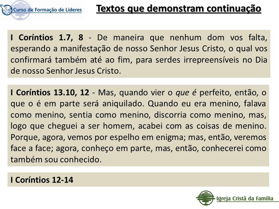 I Coríntios 1.7, 8 - De maneira que nenhum dom vos falta, esperando a manifestação de nosso Senhor Jesus Cristo, o qual vos confirmará também até ao f
