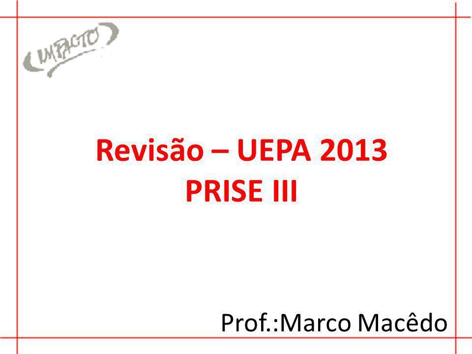 Revisão – UEPA 2013 PRISE III Prof.:Marco Macêdo