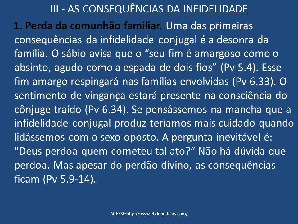III - AS CONSEQUÊNCIAS DA INFIDELIDADE 1. Perda da comunhão familiar. Uma das primeiras consequências da infidelidade conjugal é a desonra da família.