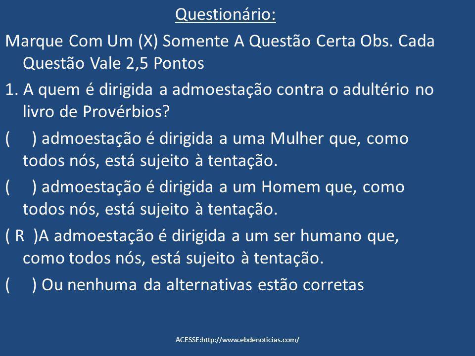 Questionário: Marque Com Um (X) Somente A Questão Certa Obs. Cada Questão Vale 2,5 Pontos 1. A quem é dirigida a admoestação contra o adultério no liv