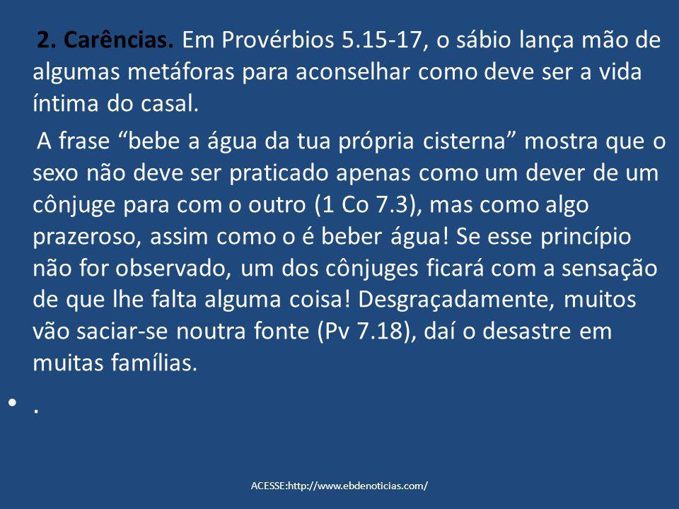 2. Carências. Em Provérbios 5.15-17, o sábio lança mão de algumas metáforas para aconselhar como deve ser a vida íntima do casal. A frase bebe a água