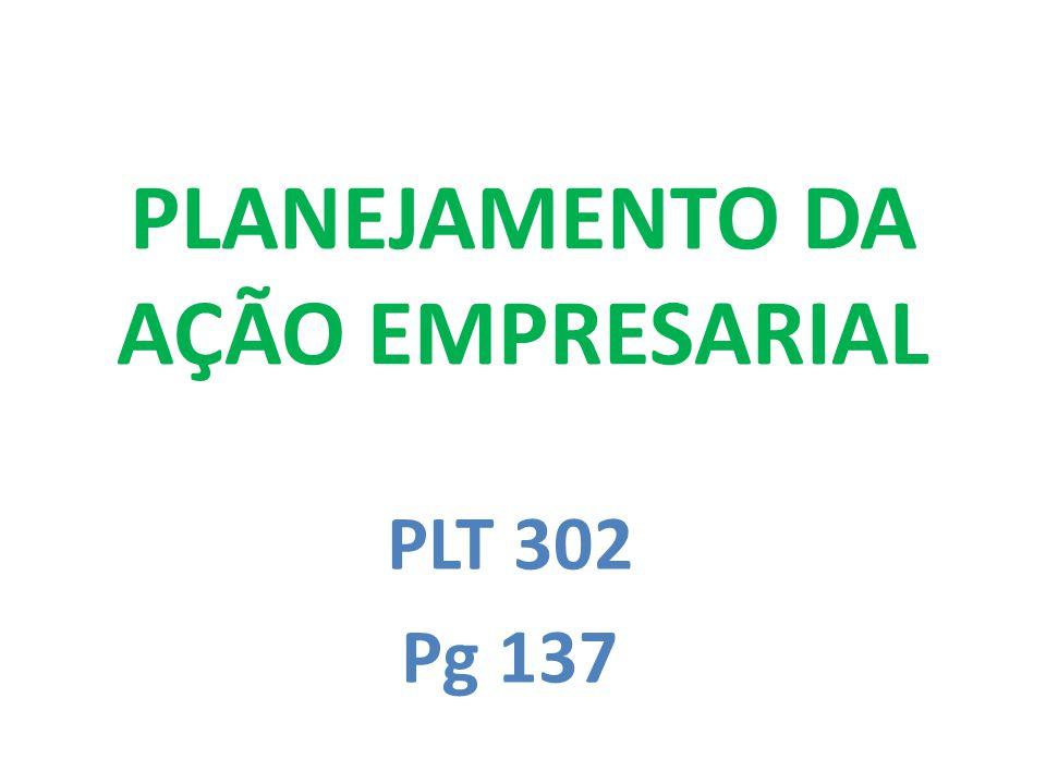 PLT 302 Pg 137 PLANEJAMENTO DA AÇÃO EMPRESARIAL