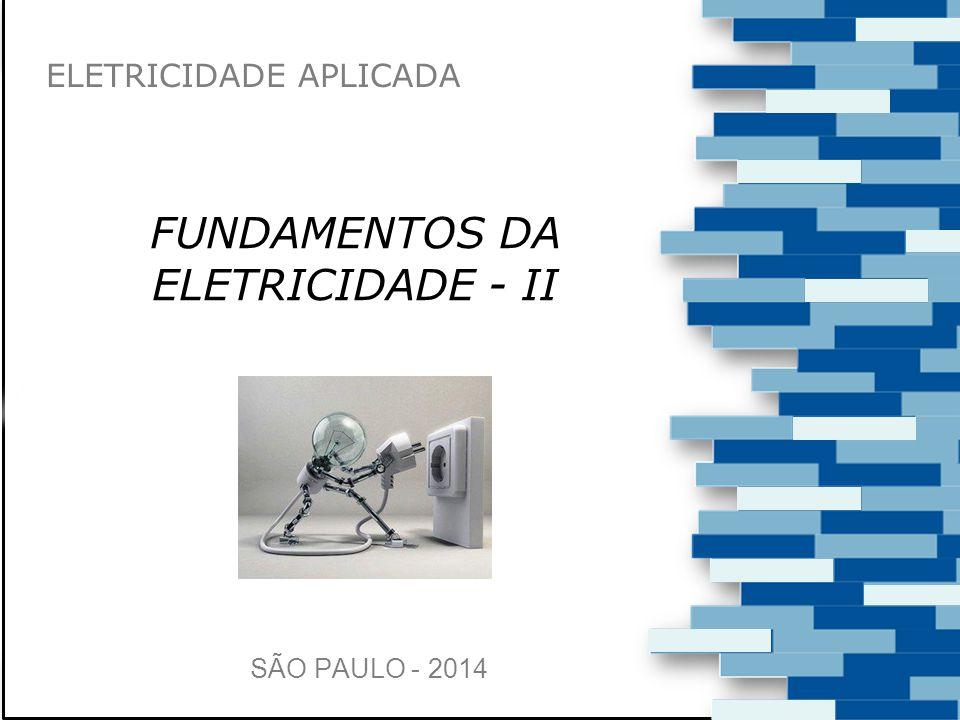 FUNDAMENTOS DA ELETRICIDADE - II ELETRICIDADE APLICADA SÃO PAULO - 2014